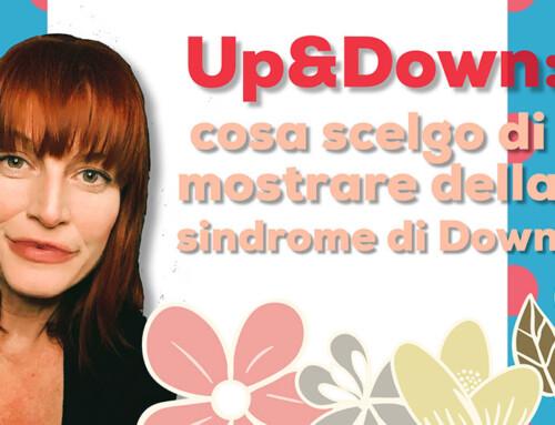Cosa scelgo di mostrare della sindrome di Down